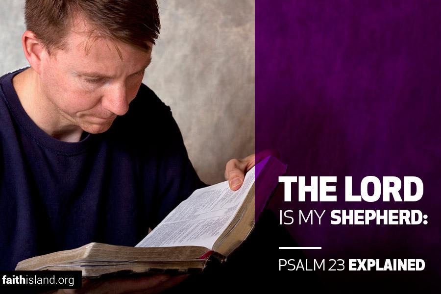 the lord is my shepherd psalm 23 explained faith island