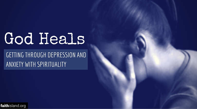 God Heals: Getting Through Depression and Anxiety with Spirituality